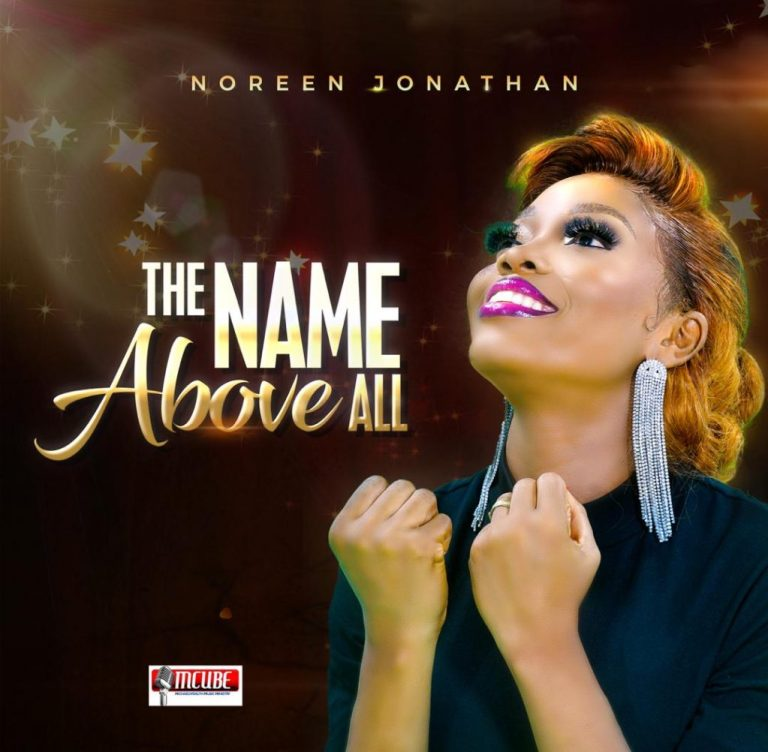 Download Audio + Video: Noreen Jonathan – The Name Above All